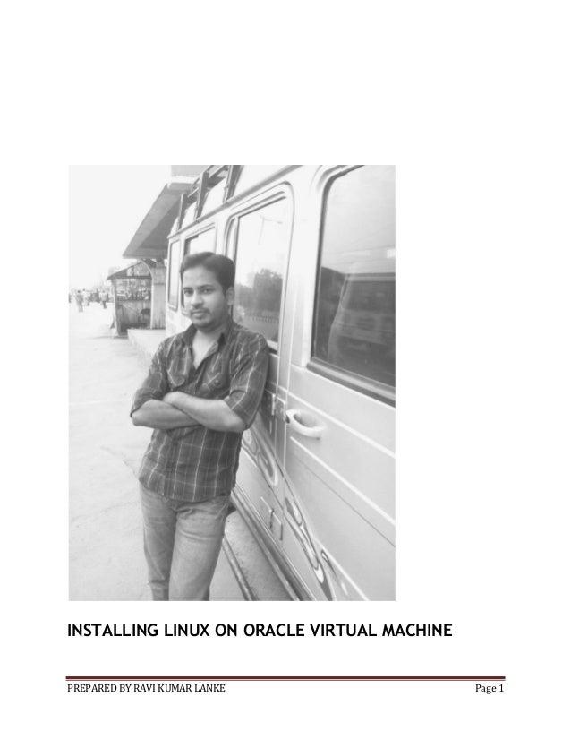 INSTALLING LINUX ON ORACLE VIRTUAL MACHINE  PREPARED BY RAVI KUMAR LANKE  Page 1