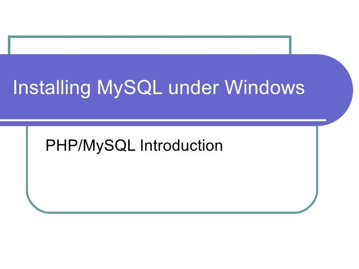 Installing MySQL under Windows PHP/MySQL Introduction