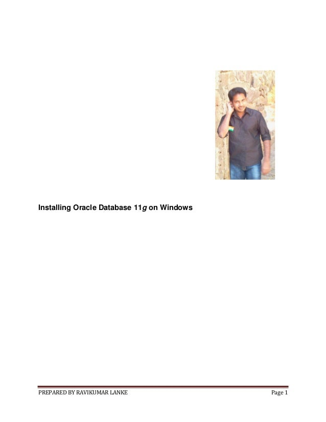PREPARED BY RAVIKUMAR LANKE Page 1 Installing Oracle Database 11g on Windows