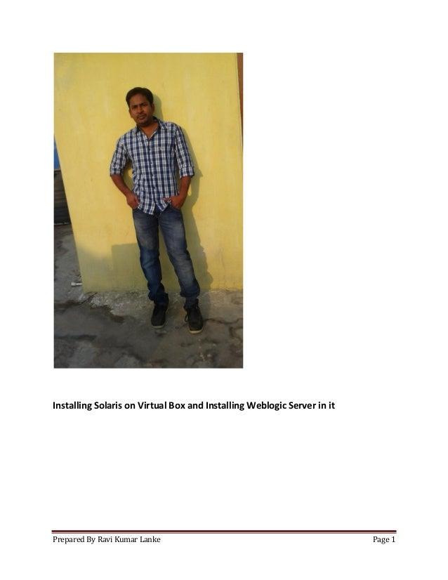 Prepared By Ravi Kumar Lanke Page 1  Installing Solaris on Virtual Box and Installing Weblogic Server in it