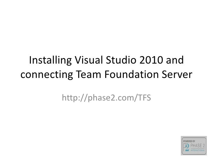 Installing visual studio 2010 and connecting team foundation