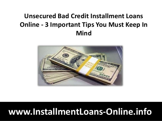 Unsecured Bad Credit Installment Loans  Online - 3 Important Tips You Must Keep In                    Mindwww.InstallmentL...