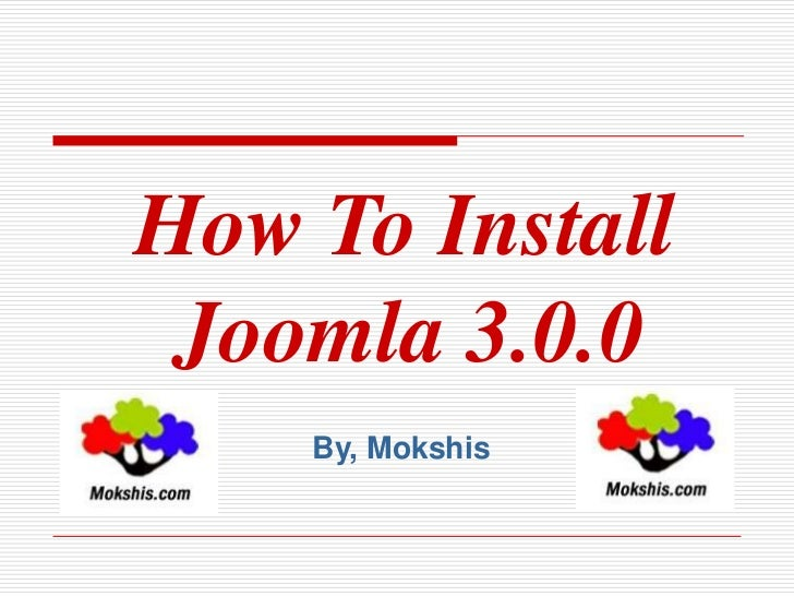 How To Install Joomla 3.0.0    By, Mokshis