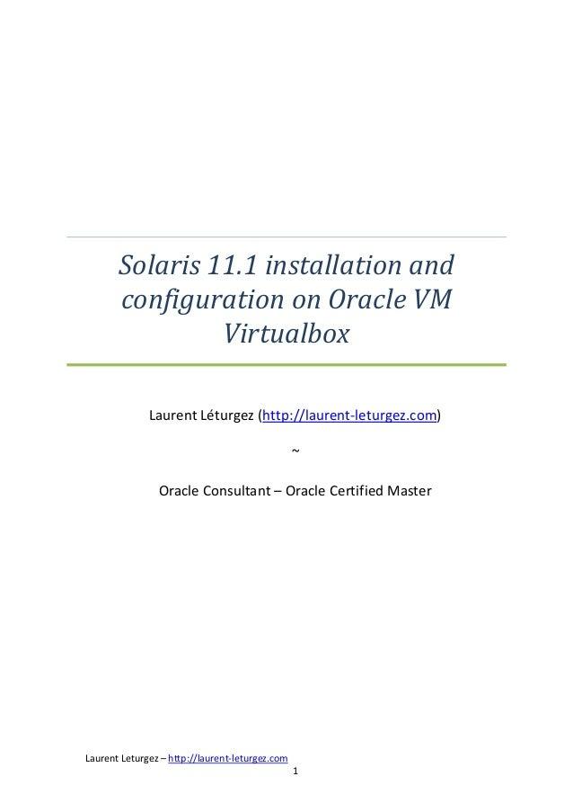Solaris 11.1 installation and configuration on Oracle VM Virtualbox Laurent Léturgez (http://laurent-leturgez.com) ~ Oracl...