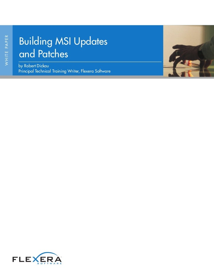 Building MSI UpdatesW H I T E PA P E R                     and Patches                     by Robert Dickau               ...