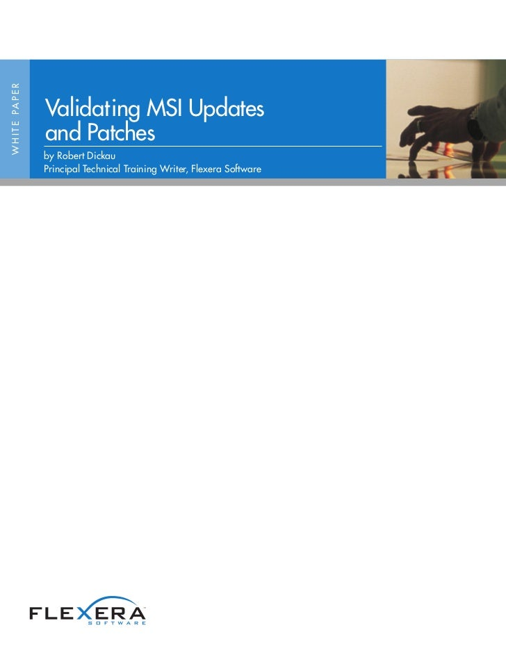 W H I T E PA P E R                     Validating MSI Updates                     and Patches                     by Rober...