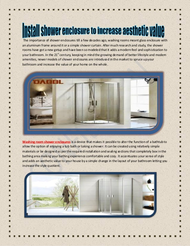 The importance of shower enclosures till a few decades ago, washing rooms meant glassenclosure with an aluminum frame arou...