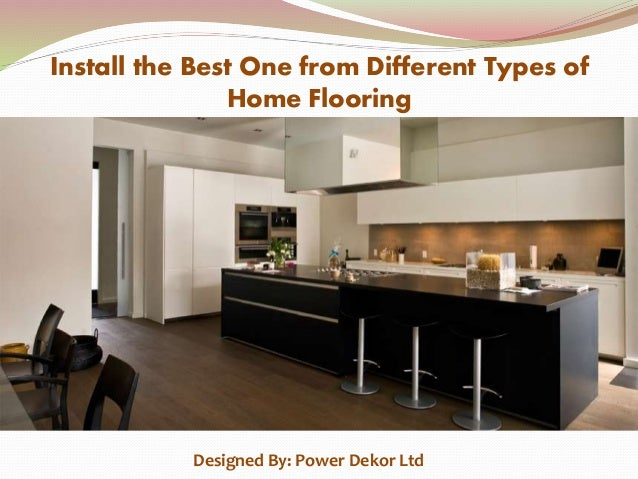 Install the Best One from Different Types of Home Flooring Designed By: Power Dekor Ltd