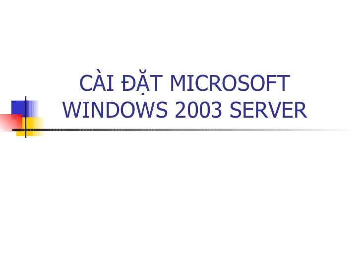 CÀI ĐẶT MICROSOFT WINDOWS 2003 SERVER