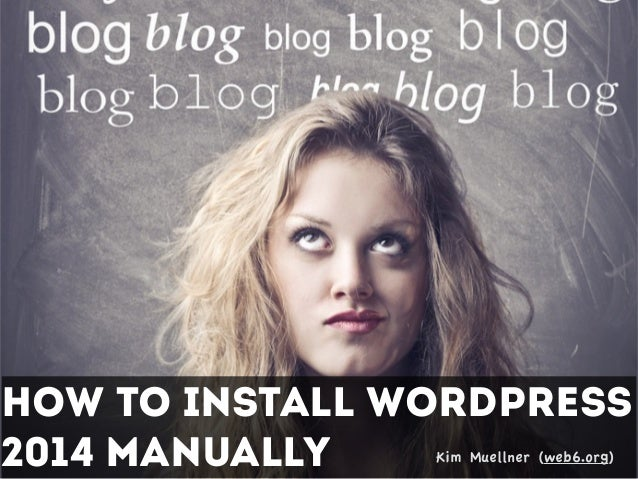 How To install WordPress 2014 Manually Kim Muellner (web6.org)
