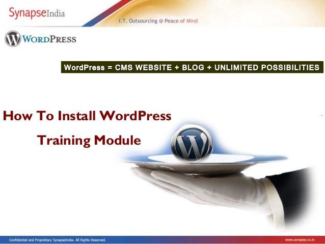 WordPress = CMS WEBSITE + BLOG + UNLIMITED POSSIBILITIESHow To Install WordPress    Training Module