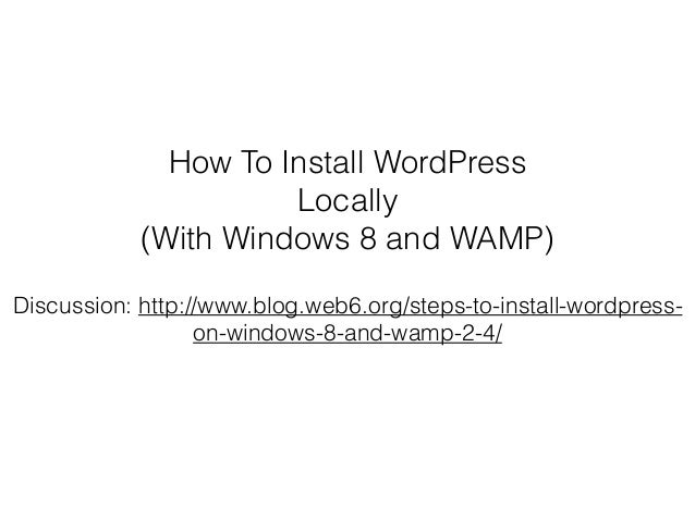 How To Install WordPress Locally (With Windows 8 and WAMP) Discussion: http://www.blog.web6.org/steps-to-install-wordpress...