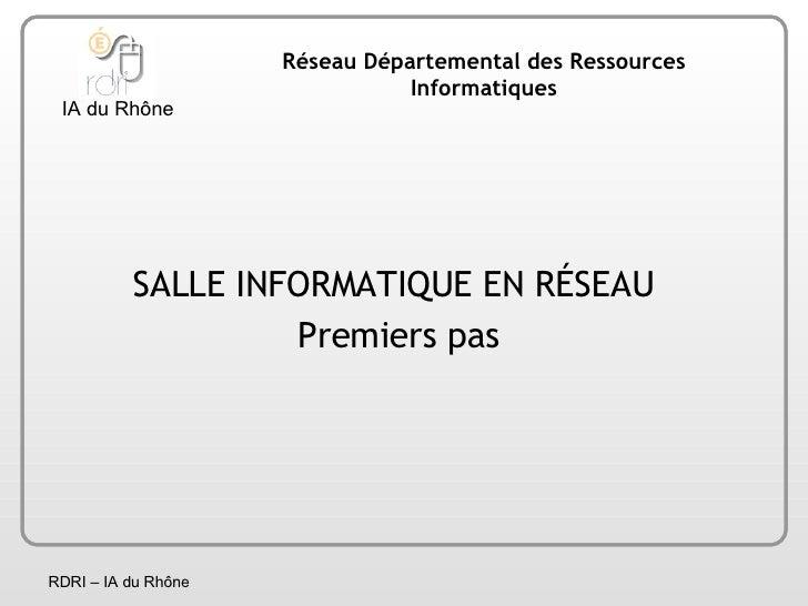 <ul><li>SALLE INFORMATIQUE EN RÉSEAU  </li></ul><ul><li>Premiers pas </li></ul>Réseau Départemental des Ressources Informa...