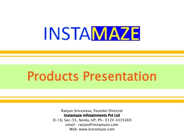 Products Presentation<br />Ranjan Srivastava, Founder Director<br />Instamaze Infotainments Pvt Ltd<br />D-18, Sec-55, Noi...