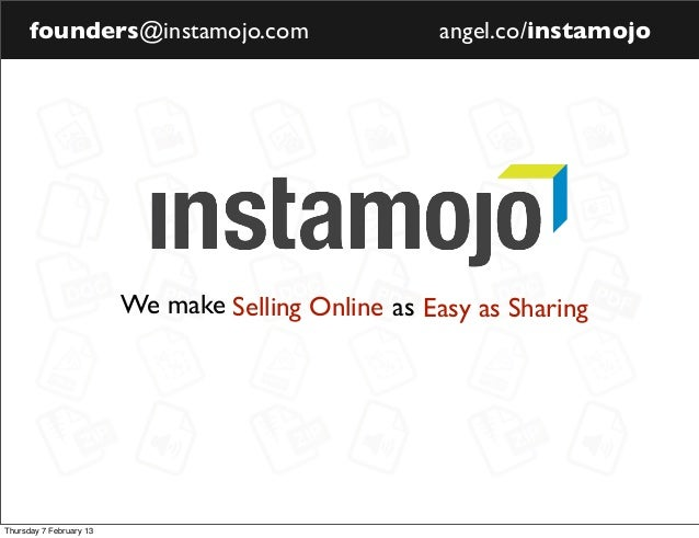 founders@instamojo.com                        angel.co/instamojo                         We make Selling Online as Easy as...
