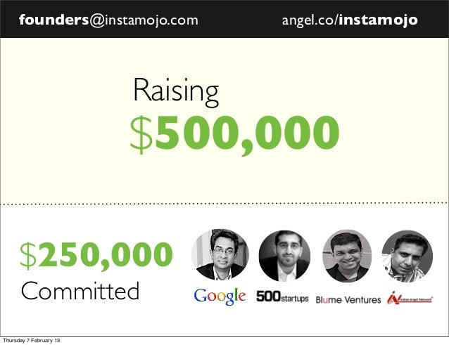 founders@instamojo.com       angel.co/instamojo                         Raising                         $500,000      $250...