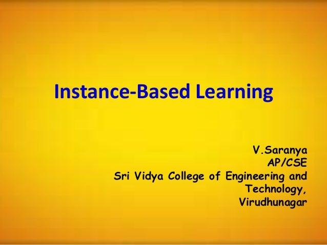 Instance-Based LearningV.SaranyaAP/CSESri Vidya College of Engineering andTechnology,Virudhunagar