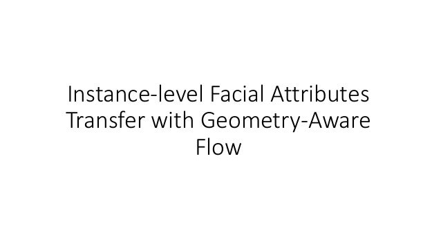 Instance-level Facial Attributes Transfer with Geometry-Aware Flow