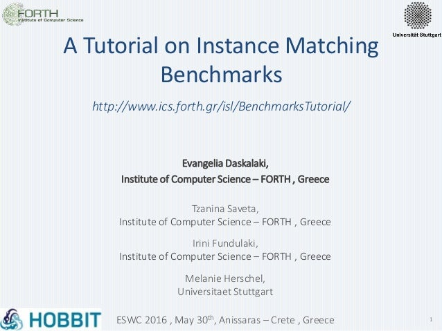 1 A Tutorial on Instance Matching Benchmarks Evangelia Daskalaki, Institute of Computer Science – FORTH , Greece Tzanina S...