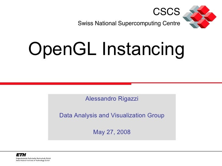 OpenGL Instancing Alessandro Rigazzi Data Analysis and Visualization Group May 27, 2008