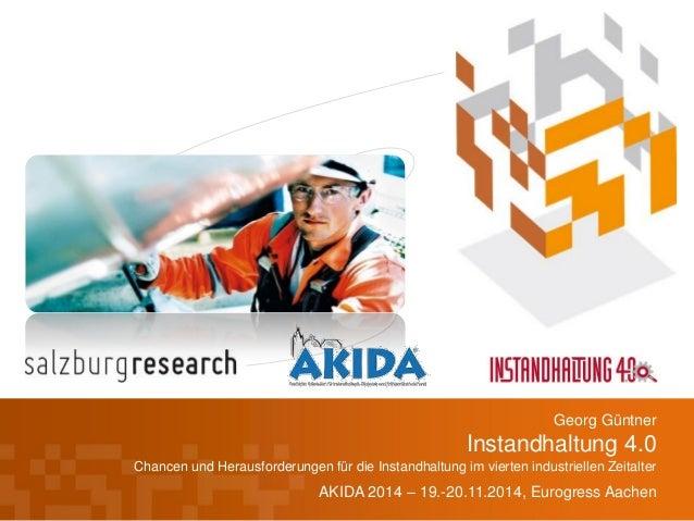 Instandhaltung 4.0  Chancen und Herausforderungen für die Instandhaltung im vierten industriellen Zeitalter  AKIDA 2014 – ...