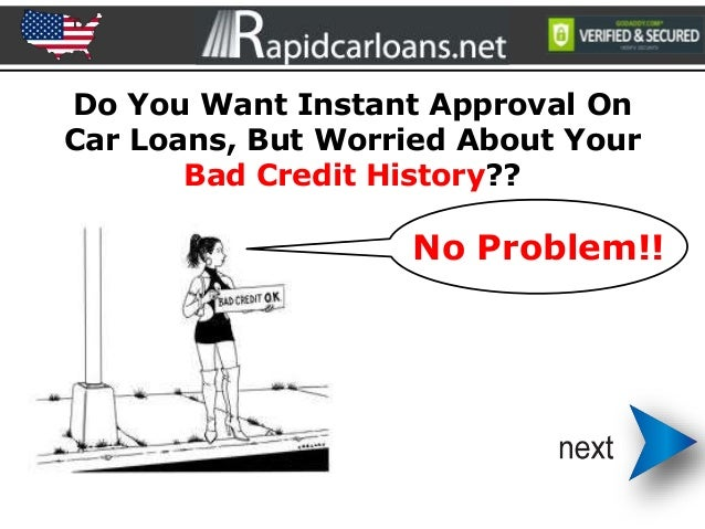Do You Want Instant Approval On Car Loans, But Worried About Your Bad Credit History?? No Problem!!