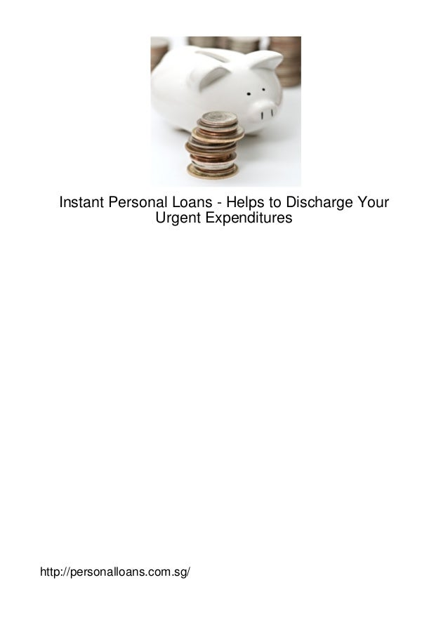 Instant Personal Loans - Helps to Discharge Your                 Urgent Expenditureshttp://personalloans.com.sg/