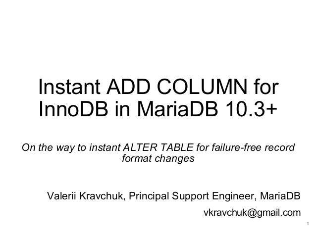 Instant ADD COLUMN for InnoDB in MariaDB 10.3+ On the way to instant ALTER TABLE for failure-free record format changes Va...
