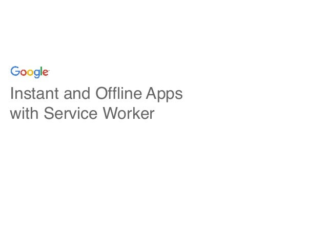 Instant and Offline Apps with Service Worker