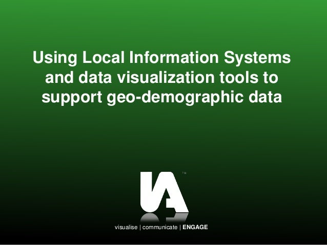visualise | communicate | ENGAGE Using Local Information Systems and data visualization tools to support geo-demographic d...