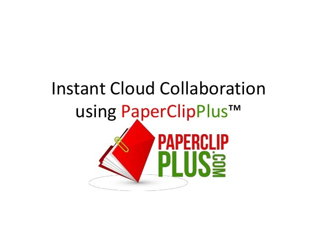 Instant Cloud Collaboration   using PaperClipPlus™