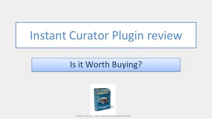 Instant Curator Plugin review       Is it Worth Buying?        Image Courtesy - http://www.freedigitalphotos.net
