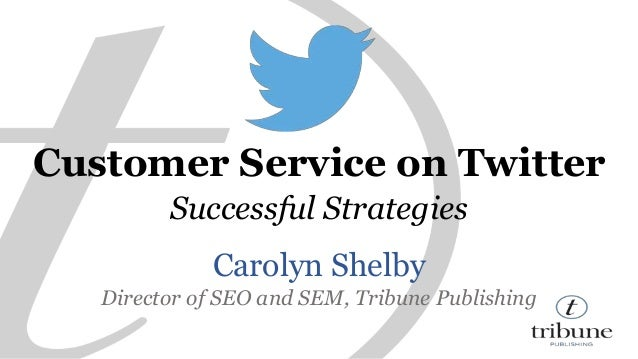 Customer Service on Twitter  Successful Strategies  Carolyn Shelby  Director of SEO and SEM, Tribune Publishing