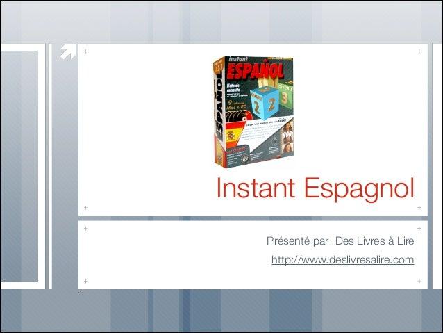 Instant Espagnol Présenté par Des Livres à Lire http://www.deslivresalire.com