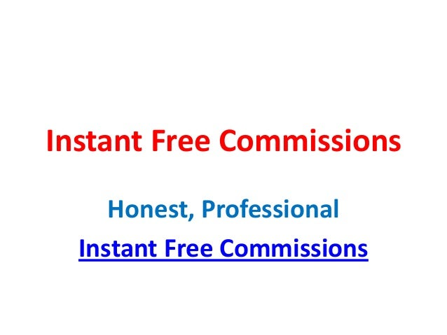 Instant Free Commissions     Honest, Professional  Instant Free Commissions