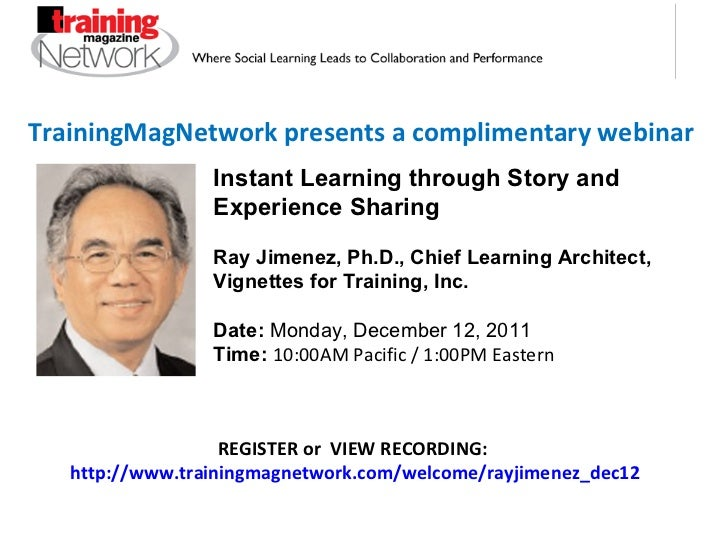 TrainingMagNetwork presents a complimentary webinar Instant Learning through Story and Experience Sharing Ray Jimenez, Ph....