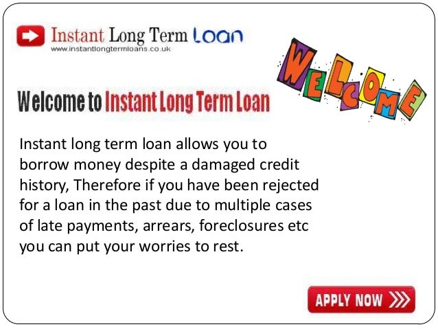Instant long term loan allows you to borrow money despite a damaged credit history, Therefore if you have been rejected fo...