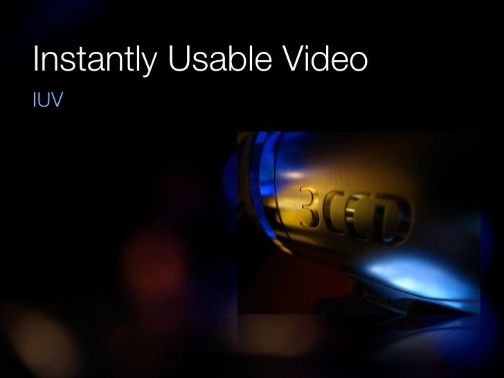 Instantly Usable Video IUV