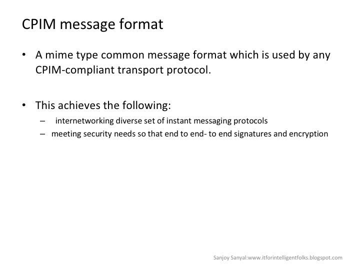 CPIM message format <ul><li>A mime type common message format which is used by any CPIM-compliant transport protocol.  </l...
