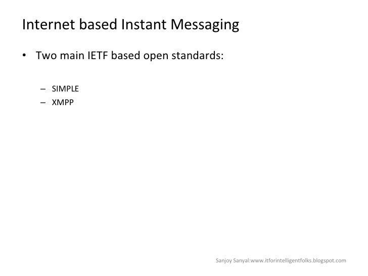 Internet based Instant Messaging  <ul><li>Two main IETF based open standards:  </li></ul><ul><ul><li>SIMPLE  </li></ul></u...