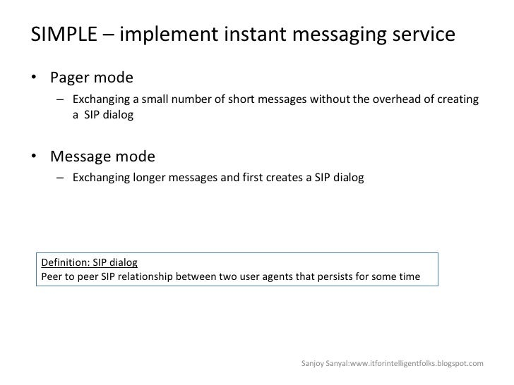 SIMPLE – implement instant messaging service <ul><li>Pager mode  </li></ul><ul><ul><li>Exchanging a small number of short ...