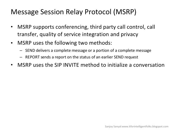 Message Session Relay Protocol (MSRP) <ul><li>MSRP supports conferencing, third party call control, call transfer, quality...