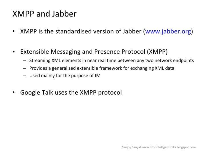 XMPP and Jabber <ul><li>XMPP is the standardised version of Jabber ( www.jabber.org )  </li></ul><ul><li>Extensible Messag...