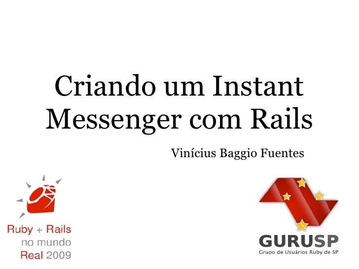 Criando um Instant Messenger com Rails         Vinícius Baggio Fuentes