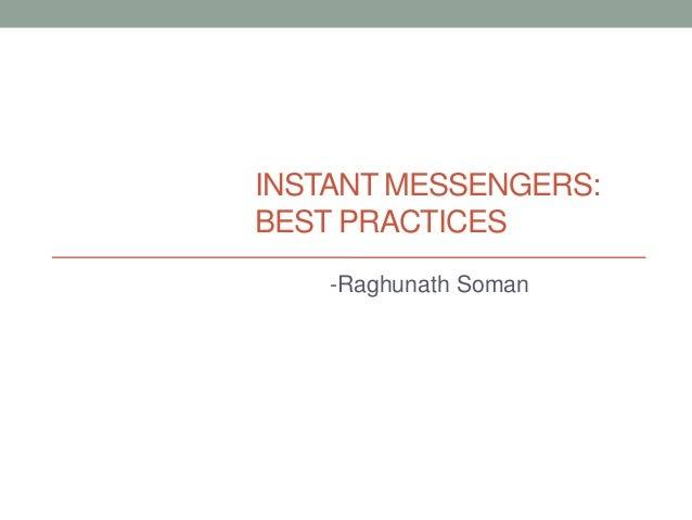 INSTANT MESSENGERS:BEST PRACTICES    -Raghunath Soman
