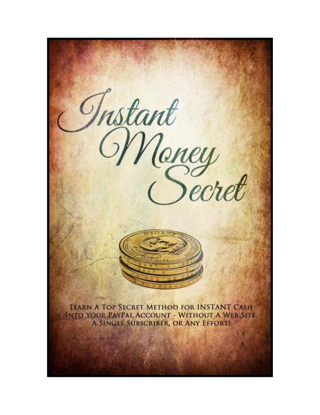 Instant Money Secret™          Learn A Top Secret Method for INSTANT CASH into Your PayPal Account…                   With...