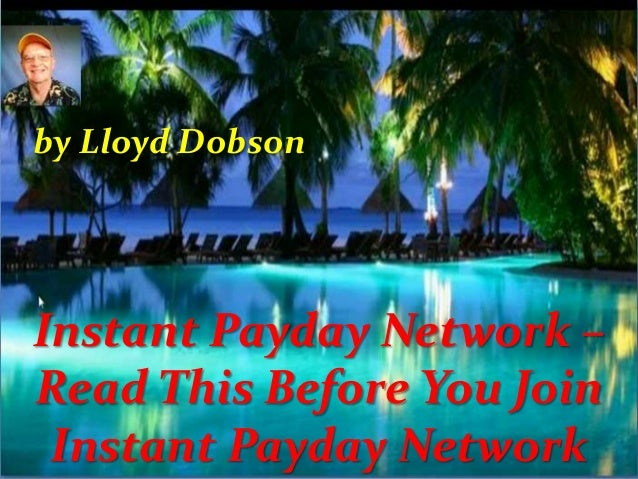 Instant Payday Network – Read This Before You Join Instant Payday Network by Lloyd Dobson