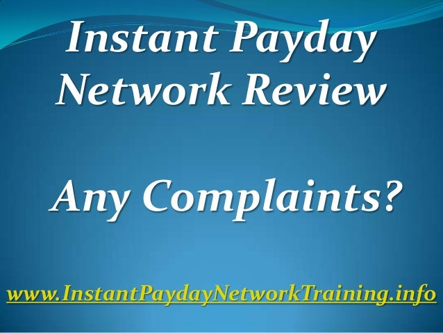 Instant Payday Network Review Any Complaints? www.InstantPaydayNetworkTraining.info