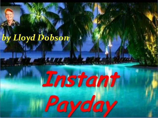by Lloyd Dobson  Instant Payday