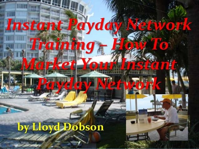 Instant Payday Network Training – How To Market Your Instant Payday Network by Lloyd Dobson